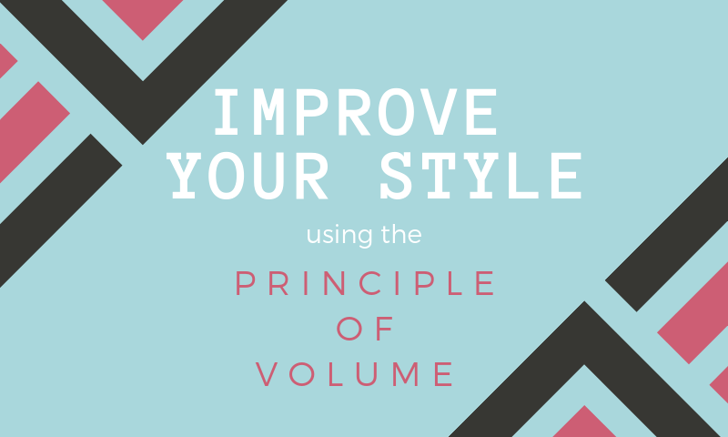 Graphic with the words: Improve Your Style using the Principle of Volume.