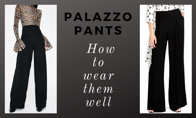 Blog title, 'Palazzo Pants - How To Wear Them Well. Two images of models wearing palazzo pants.