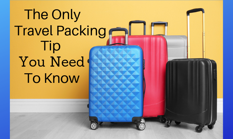 The image features four suitcases and the title of the article: 'The Only Travel Packing Tip You Need To Know'.