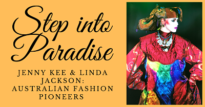 Woman dressed in bright, multi-coloured outfit. Title of post: Step Into Paradise - Jenny Kee and Linda Jackson.