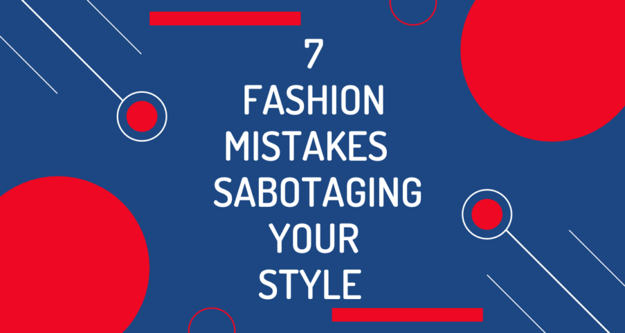 This image introduces the blog title: 7 Fashion Mistakes Sabotaging Your Style.